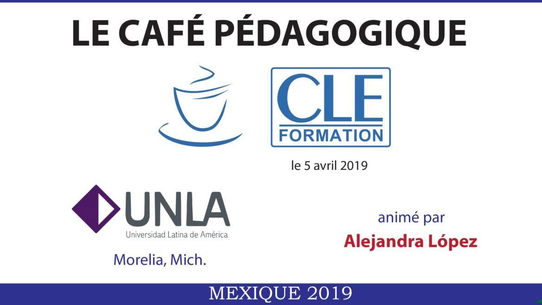Café Pédagogique CLE Formation 2019 : « Techniques de classe pour les productions écrite et orale » – Morelia, Mich.